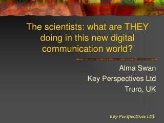 The scientists: what are THEY doing in this new digital communication world?