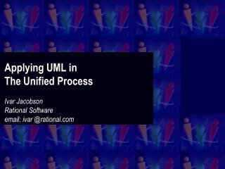 Applying UML in  The Unified Process Ivar Jacobson Rational Software email: ivar @rational