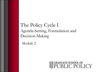 The Policy Cycle I Agenda-Setting, Formulation and Decision Making