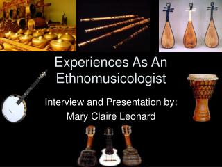 Experiences As An Ethnomusicologist