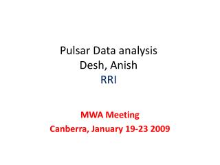 Pulsar Data analysis Desh, Anish RRI