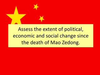 Assess the extent of political, economic and social change since the death of Mao Zedong.