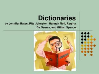 Dictionaries by Jennifer Bates, Rita Johnston, Hannah Noll, Regina De Guerra, and Gillian Speace