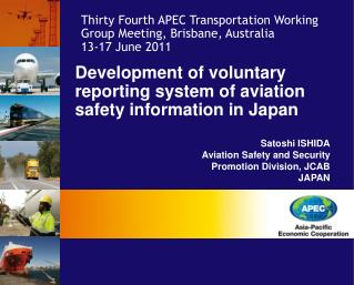 Development of voluntary reporting system of aviation safety information in Japan Satoshi ISHIDA Aviation Safety and Sec