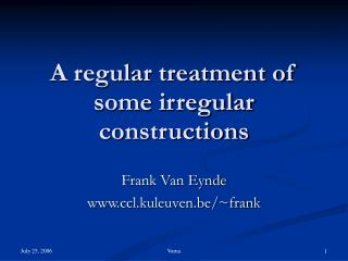 A regular treatment of some irregular constructions