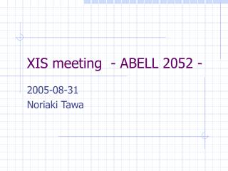 XIS meeting  - ABELL 2052 -