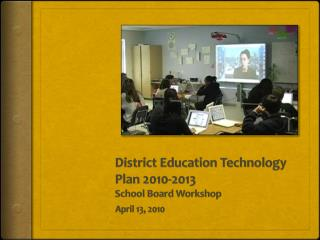District Education Technology Plan 2010-2013  School Board Workshop