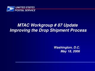 MTAC Workgroup # 87 Update  Improving the Drop Shipment Process