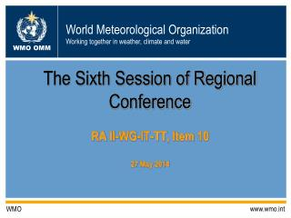 The Sixth Session of Regional Conference RA  II-WG-IT-TT , Item  10 27  May 2014
