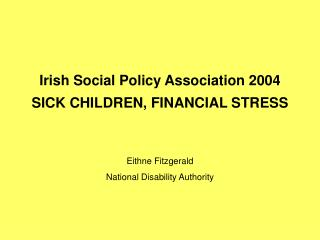 Irish Social Policy Association 2004 SICK CHILDREN, FINANCIAL STRESS
