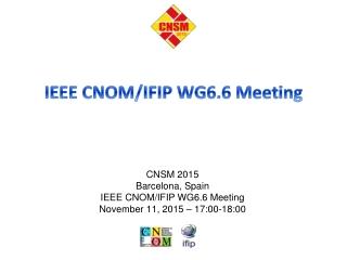 IEEE CNOM/IFIP WG6.6 Meeting