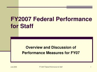 FY2007 Federal Performance for Staff