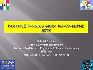 Particle Physics Grid: RO-02-NIPNE site