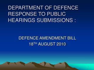 DEPARTMENT OF DEFENCE RESPONSE TO PUBLIC HEARINGS SUBMISSIONS :