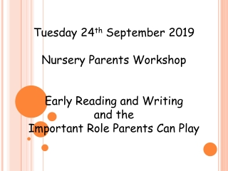Tuesday 24 th September 2019 Nursery Parents Workshop Early Reading and Writing and the