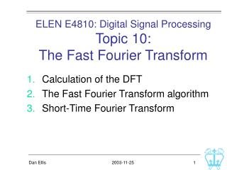 ELEN E4810: Digital Signal Processing Topic 10:  The Fast Fourier Transform