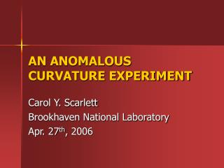 AN ANOMALOUS CURVATURE EXPERIMENT
