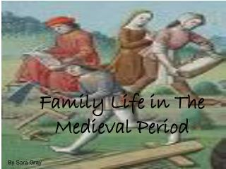 Family Life in The Medieval Period