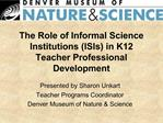 The Role of Informal Science Institutions ISIs in K12 Teacher Professional Development
