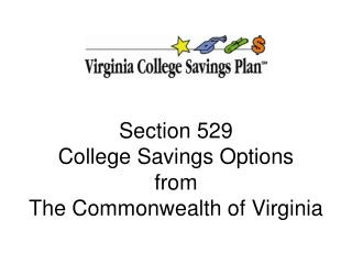 Section 529 College Savings Options from  The Commonwealth of Virginia