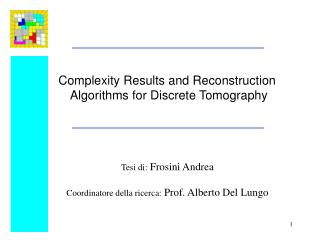 Complexity Results and Reconstruction  Algorithms for Discrete Tomography