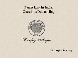 Patent Law In India: Questions Outstanding