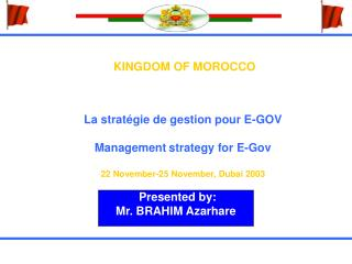 KINGDOM OF MOROCCO La stratégie de gestion pour E-GOV Management strategy for E-Gov