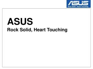 ASUS Rock Solid, Heart Touching