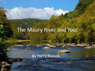 The Maury River and You!