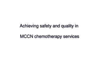 Achieving safety and quality in  MCCN chemotherapy services