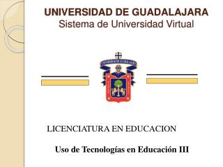 UNIVERSIDAD DE GUADALAJARA Sistema de Universidad Virtual