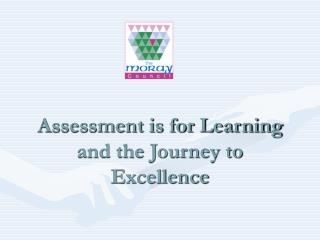 Assessment is for Learning and the Journey to Excellence