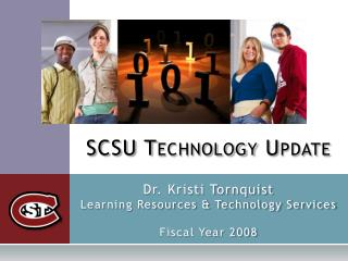 SCSU Technology Update  Dr. Kristi Tornquist Learning Resources  Technology Services  Fiscal Year 2008