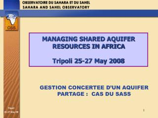 MANAGING SHARED AQUIFER RESOURCES IN AFRICA Tripoli 25-27 May 2008