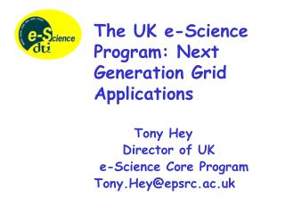 Tony Hey 			Director of UK  		 e-Science  Core  Program 		Tony.Hey@epsrc.ac.uk