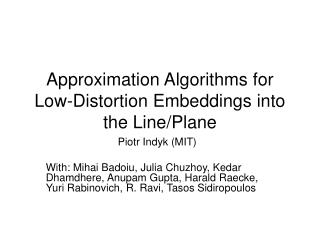 Approximation Algorithms for Low-Distortion Embeddings into the Line/Plane
