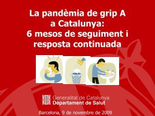 La pandèmia de grip A  a Catalunya:  6 mesos de seguiment i  resposta continuada