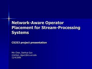 Network-Aware Operator Placement for Stream-Processing Systems CS253 project presentation