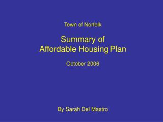 Town of Norfolk Summary of  Affordable Housing Plan October 2006 By Sarah Del Mastro
