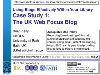 Using Blogs Effectively Within Your Library  Case Study 1:  The UK Web Focus Blog