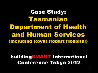 Case Study:  Tasmanian Department of Health and Human  Services  (including Royal Hobart Hospital)