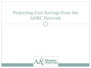 Projecting Cost Savings from the ADRC Network