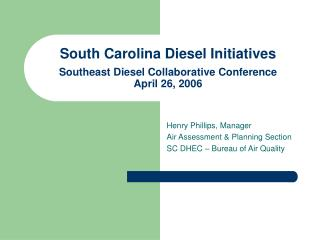 South Carolina Diesel Initiatives Southeast Diesel Collaborative Conference April 26, 2006