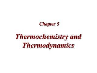 Thermochemistry and Thermodynamics