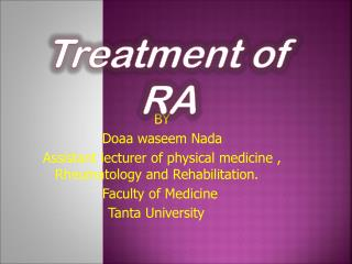 BY Doaa waseem Nada Assistant lecturer of physical medicine , Rheumatology and Rehabilitation.