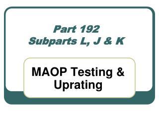 Part 192 Subparts L, J & K