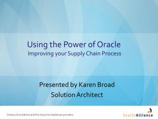 Using the Power of Oracle  Improving your Supply Chain Process