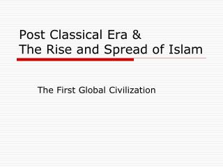 Post Classical Era & The Rise and Spread of Islam