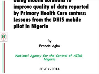 By  Francis Agbo National Agency for the Control of AIDS, Nigeria 20-07-2014