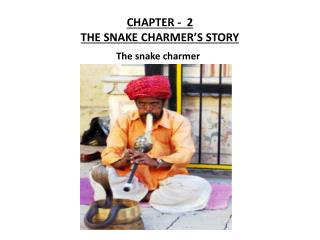 CHAPTER -  2 THE SNAKE CHARMER'S STORY